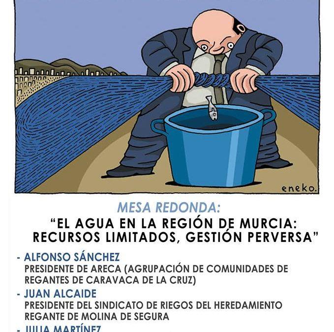 """Mesa redonda """"El agua en la Región de Murcia: recursos limitados, gestión perversa"""""""