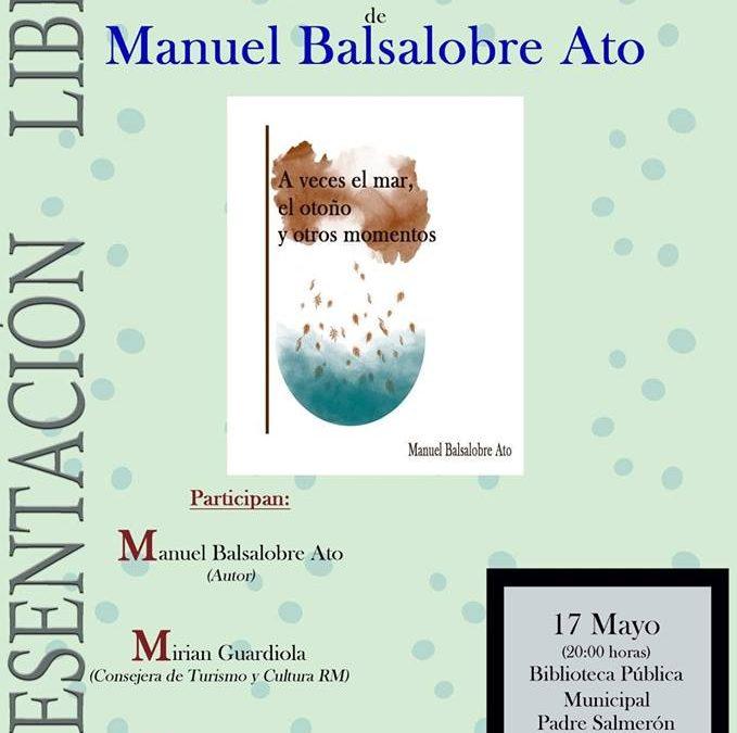 Presentación del libro 'A veces el amar, el otoño, y otros momentos' de Manuel Balsalobre Ato